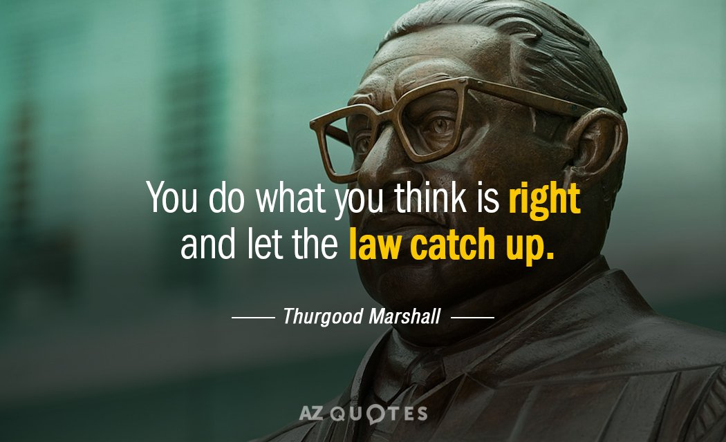 Thurgood Marshall Quote Do What You Think Is Right And Let The Law Simple Thurgood Marshall Quotes