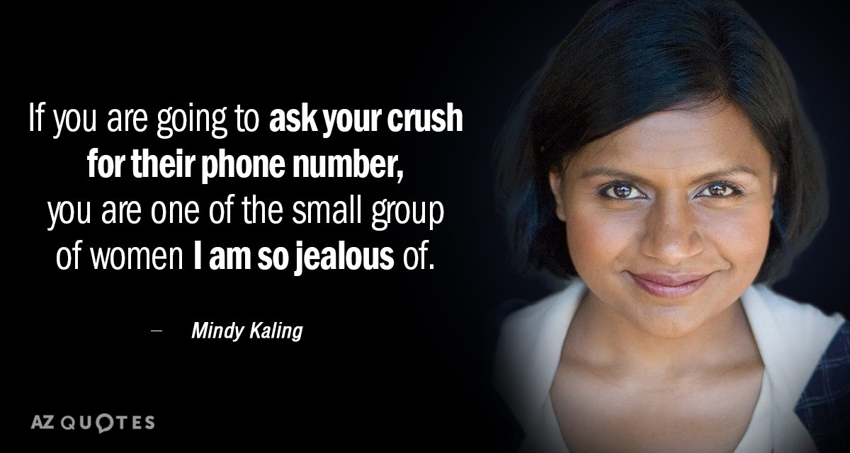 Mindy Kaling quote: If you are going to ask your crush for their phone number, you...