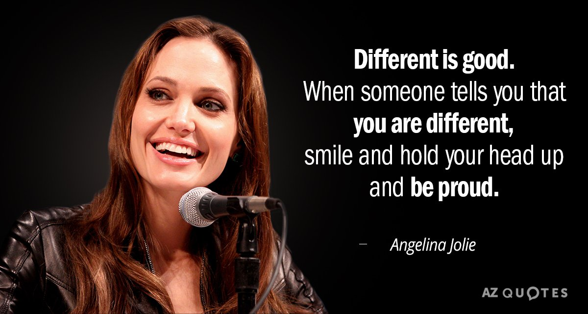 Angelina Jolie quote: Different is good. When someone tells you that you are different, smile and...