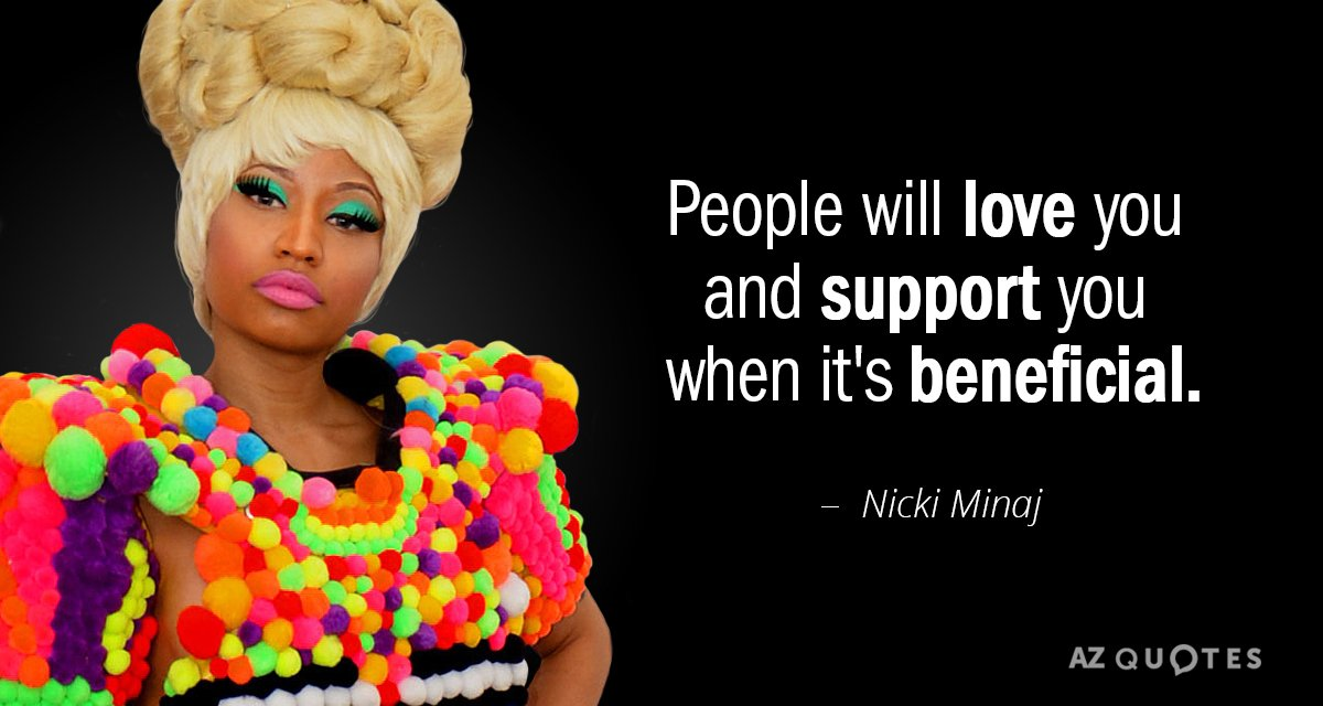 Nicki Minaj Quotes Nicki Minaj quote: People will love you and support you when it's  Nicki Minaj Quotes
