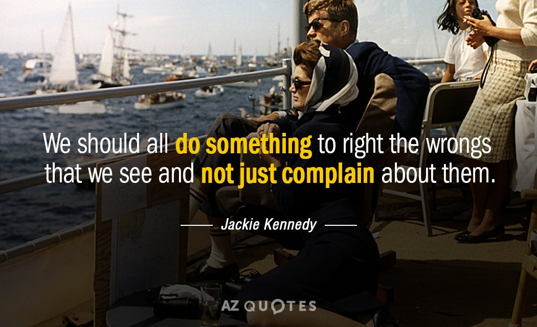 Jackie Kennedy quote: We should all do something to right the wrongs that we see and...