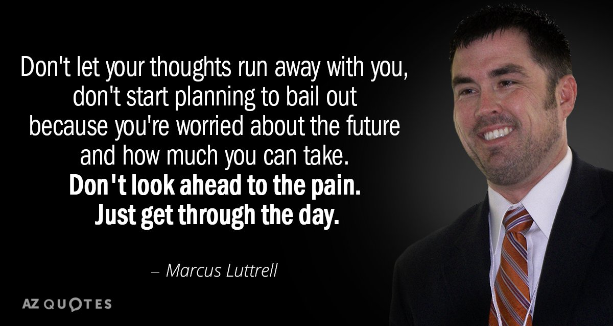 Marcus Luttrell quote: Don\'t let your thoughts run away with ...