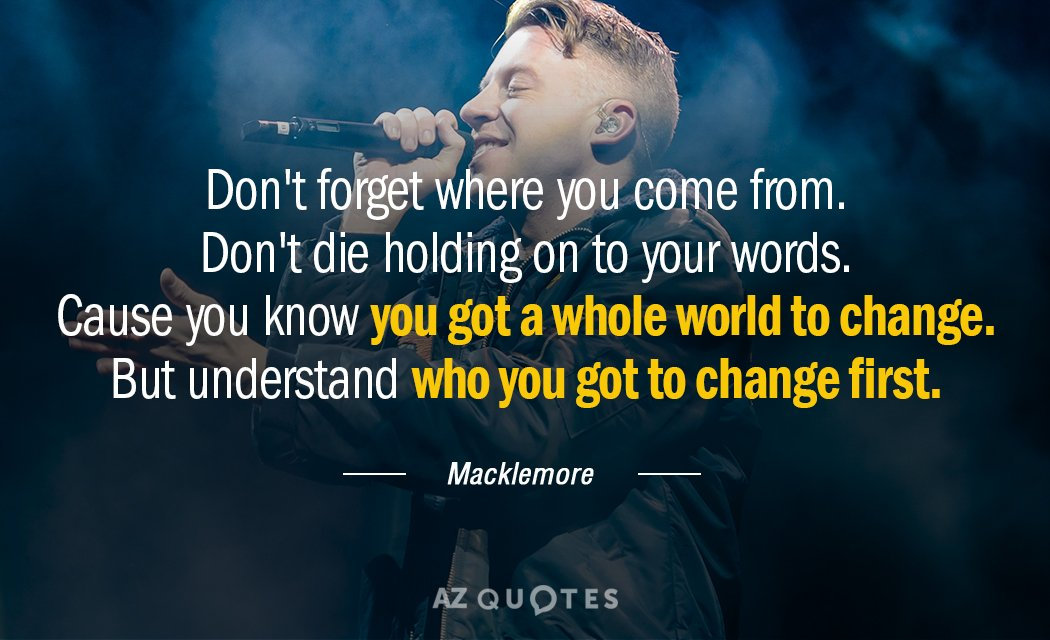 Macklemore Quote Dont Forget Where You Come From Dont Die Holding