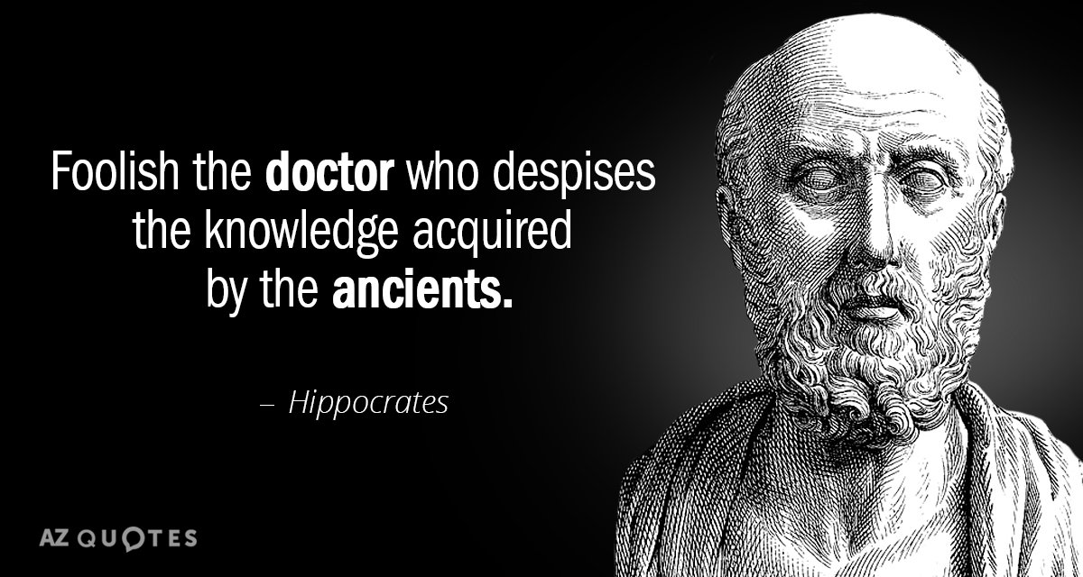 Hippocrates quote: Foolish the doctor who despises the knowledge acquired by the ancients.