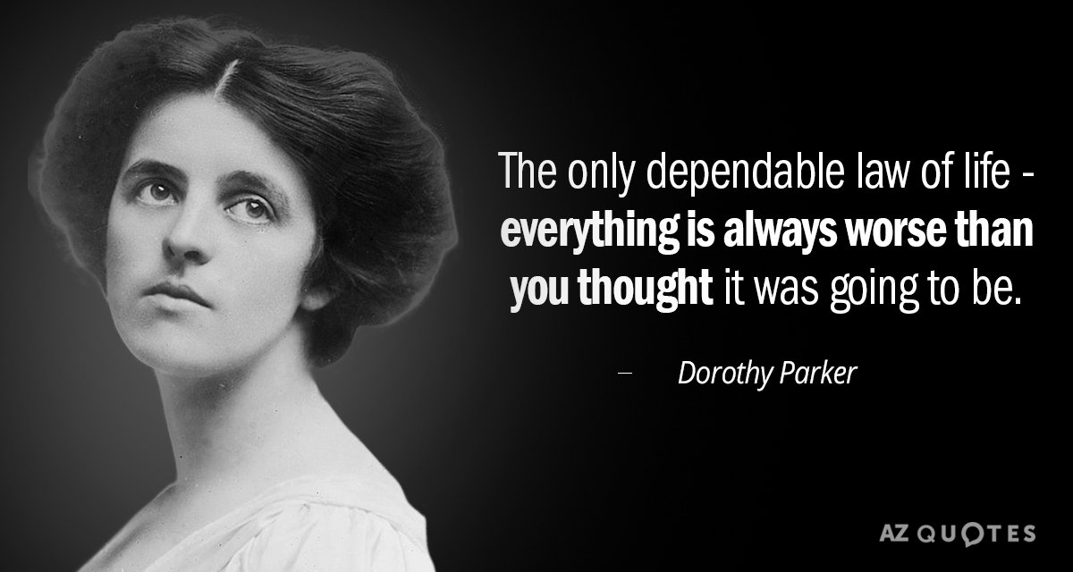 Dorothy Parker Quote The Only Dependable Law Of Life Everything Amazing Dorothy Parker Quotes