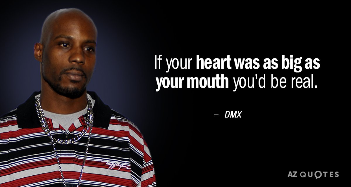 DMX quote: If your heart was as big as your mouth you'd be real.