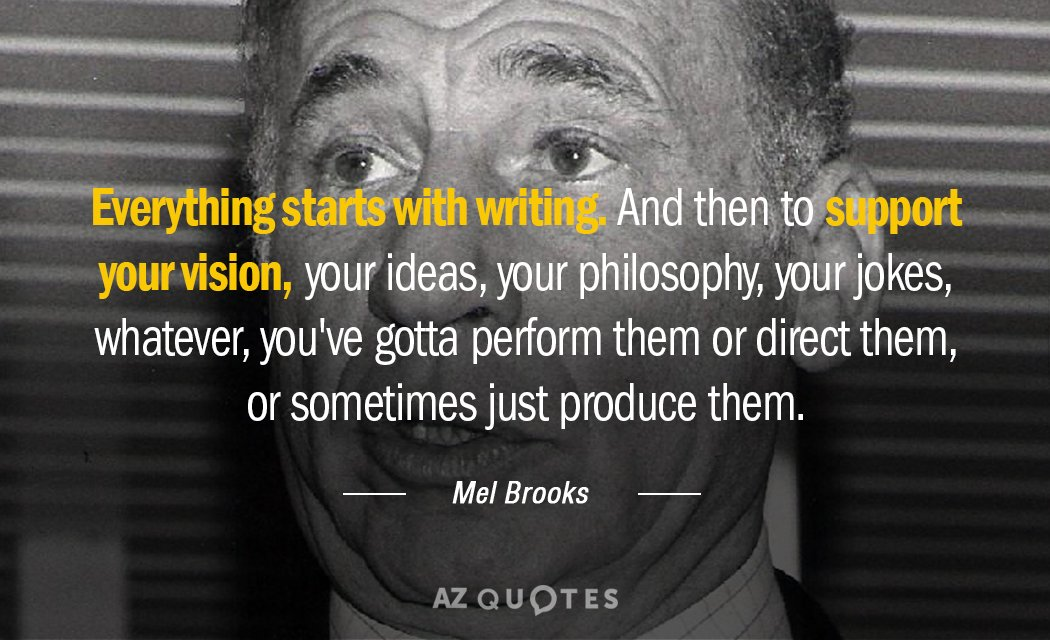 Mel Brooks quote: Everything starts with writing. And then to support your vision, your ideas, your...
