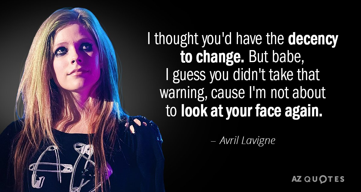 Avril Lavigne quote: I thought you'd have the decency to change. But babe, I guess you...
