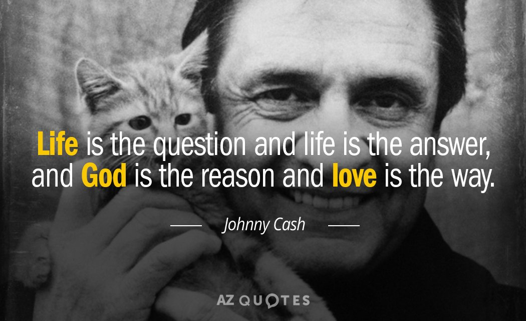 Johnny Cash Quote Life Is The Question And Answer God