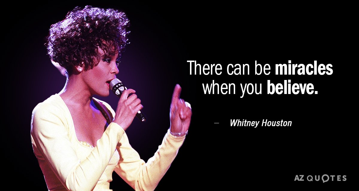Whitney Houston quote: There can be miracles when you believe.